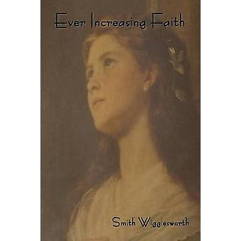 Ever Increasing Faith by Wigglesworth & Smith