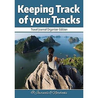 Keeping Track of your Tracks. Travel Journal Organizer Edition. by Journals Notebooks