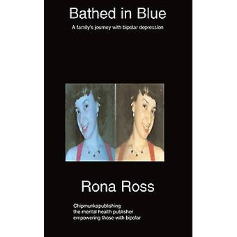 Bathed in Blue  A familys journey with bipolar depression by Ross & Rona