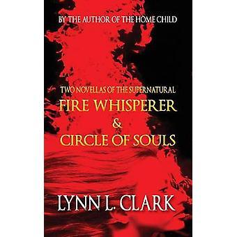Fire Whisperer  Circle of Souls by Clark & Lynn L.