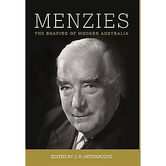 MENZIES The Shaping of Modern Australia by Nethercote & John