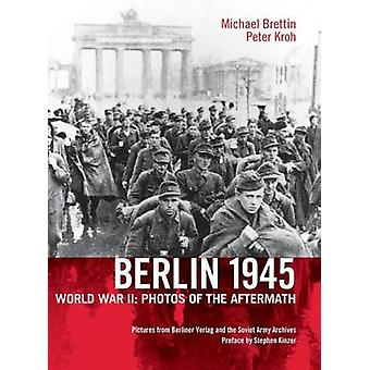 Berlin 1945. World War II Photos of the Aftermath by Brettin & Michael