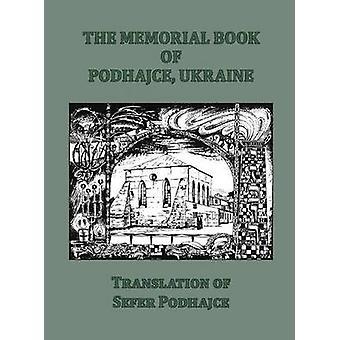 The Memorial Book of Podhajce Ukraine  Translation of Sefer Podhajce by Geshouri & Meir Shimon