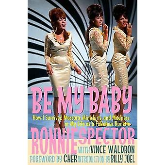 Be My Baby How I Survived Mascara Miniskirts and Madness or My Life as a Fabulous Ronette Paperback with BW Photos by Spector & Ronnie