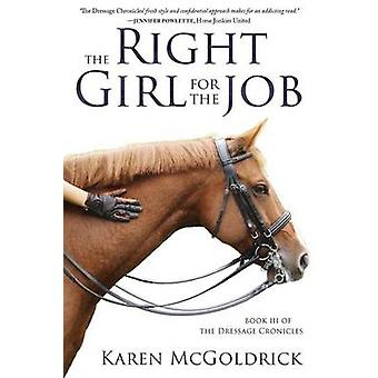 The Right Girl for the Job Book III of The Dressage Chronicles by McGoldrick & Karen