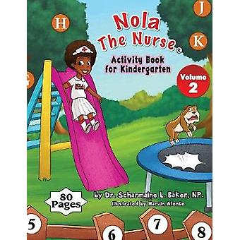 Nola The Nurse Activity Book For Kindergarten Vol. 2 by Baker & Dr. Scharmaine L