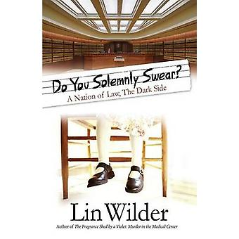 Do You Solemnly Swear  A Nation of Law The Dark Side by Wilder & Lin