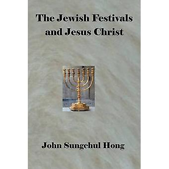 The Jewish festivals and Jesus Christ by Hong & John Sungschul