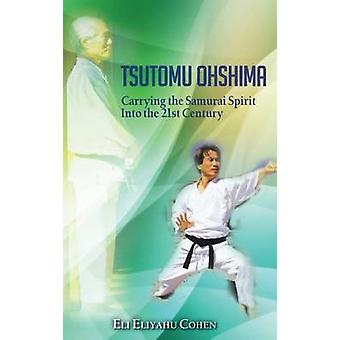 Tsutomu Ohshima Carrying the Samurai Spirit Into the 21st Century by Cohen & Eli Eliyahu