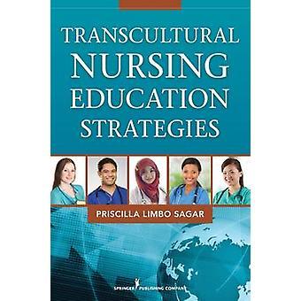 Transcultural Nursing Education Strategies by Priscilla Limbo Sagar -