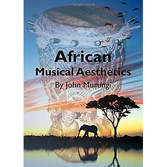 African Musical Aesthetics by John Murungi - 9781443829274 Book