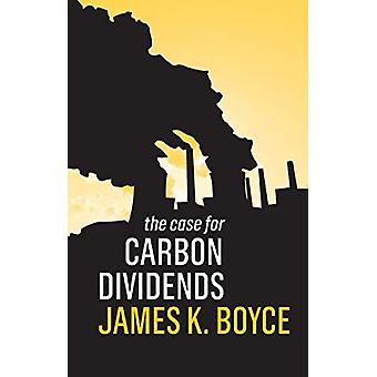 The Case for Carbon Dividends by James K. Boyce - 9781509526543 Book