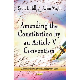 Amending the Constitution by an Article v Convention by Scott J. Hill