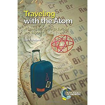 Traveling with the Atom - A Scientific Guide to Europe and Beyond by G