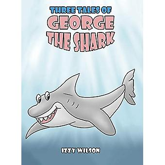 Three Tales of George the Shark by Izzy Wilson - 9781788483759 Book