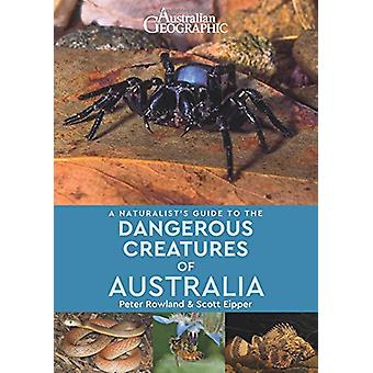 A Naturalist's Guide to Dangerous Creatures of Australia by Peter Row