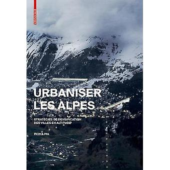 Urbaniser les Alpes - Strategies de densification des villes en altitu
