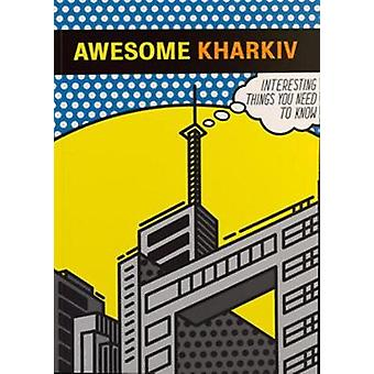 Awesome Kharkiv - Interesting things you need to know by Osnovy Publis