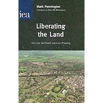 Liberating the Land - The Case for Private Land-Use Planning by Mark P