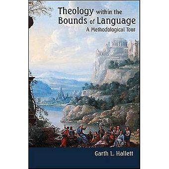 Theology within the Bounds of Language - A Methodological Tour by Gart