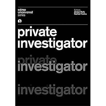 Crime Uncovered - Private Investigator by Alistair Rolls - Rachel Fran