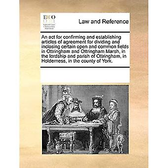An ACT for Confirming and Establishing Articles of Agreement for Dividing and Inclosing Certain Open and Common Fields in Ottringham and Ottringham Marsh, in the Lordship and Parish of Ottringham, in Holderness, in the County of York.