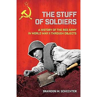 The Stuff of Soldiers - A History of the Red Army in World War II thro