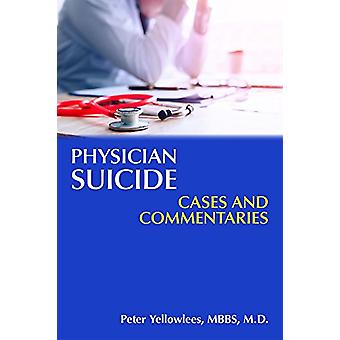 Physician Suicide - Cases and Commentaries by Peter Yellowlees - 97816