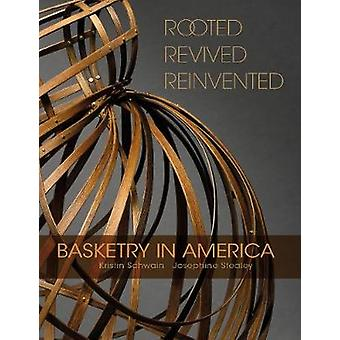 Rooted Revived Reinvented Basketry in America by Kristin Schwain & Josephine Stealey