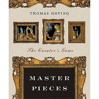 Master Pieces - The Curator's Game by Thomas Hoving - Kate Learson - L