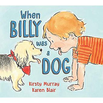 When Billy Was a Dog by Kirsty Murray - 9781911631644 Book