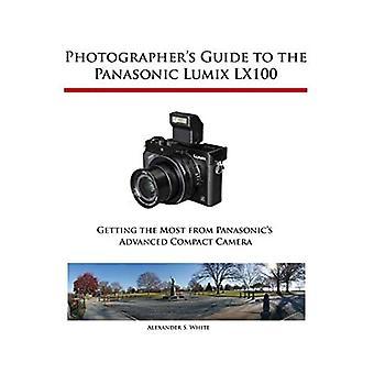 Photographer's Guide to the� Panasonic Lumix LX100