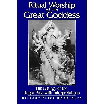 Ritual Worship of the Great Goddess - The Liturgy of the Durga Puja wi