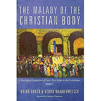 The Malady of the Christian Body: A Theological Exposition of Paul's First Letter to the� Corinthians, Volume 1