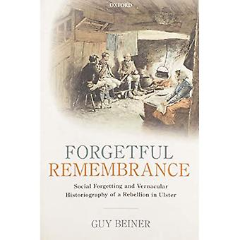 Vergeetachtig Remembrance: Sociale vergeten en volkstaal historiografie van een opstand in Ulster