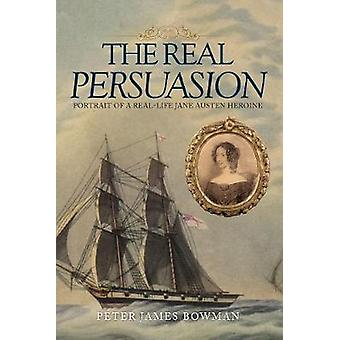 The Real Persuasion by Bowman & Peter James