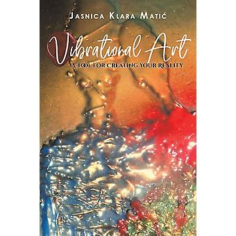 Vibrational Art  A Tool for Creating Your Reality by Jasnica Klara Matic