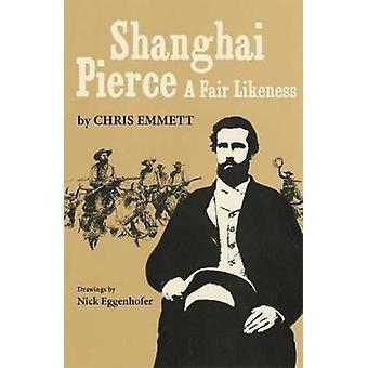 Shanghai Pierce - A Fair Likeness by Chris Emmett - 9780806111513 Book