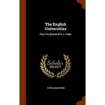 The English Universities - From the German of V. A. Huber by Victor Ai