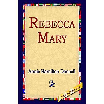 Rebecca Mary by Annie Hamilton Donnell - 9781595406071 Book