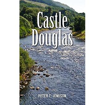 Castle Douglas by Peter F. Jemison - 9781789558302 Book