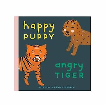 Happy Puppy Angry Tiger A Little Book about Big Feelings
