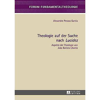 Theologie auf der Suche nach Lucidez Aspekte der Theologie von Joo Batista Libanio 5 Forum Fundamentaltheologie