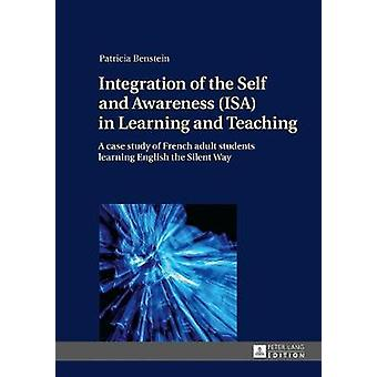 Integration of the Self and Awareness ISA in Learning and Teaching A case study of French adult students learning English the Silent Way