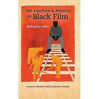 The Politics and Poetics of Black Film par Edited by David C Wall &Edited by Michael T Martin