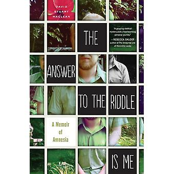 The Answer to the Riddle Is Me A Memoir of Amnesia door David Stuart Maclean