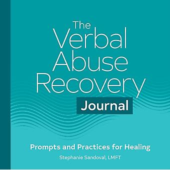 The Verbal Abuse Recovery Journal  Prompts and Practices for Healing by Stephanie Sandoval