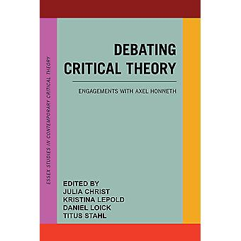 Debating Critical Theory Engagements met Axel Honneth Essex Studies in Contemporary Critical Theory
