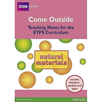 Come Outside Natural Materials: Teaching Notes for the EYFS Curriculum (BBCA EYFS Makaton)