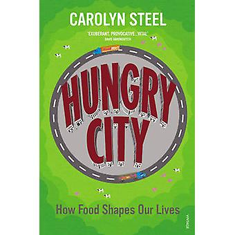 Hungry City - How Food Shapes Our Lives by Carolyn Steel - 97800995844